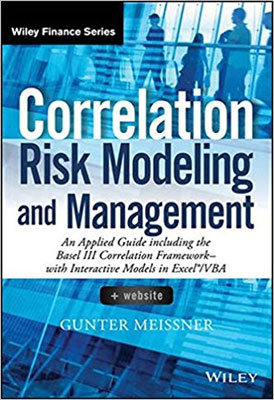 Correlation Risk Modeling and Management Applied Guide Including the Basel 3 Correlation Framework - with Interactive Correlation Models in Excel VBA
